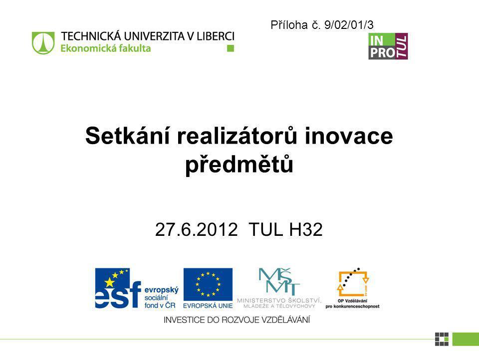 27.6.2012 TUL H32 Setkání realizátorů inovace předmětů Příloha č. 9/02/01/3
