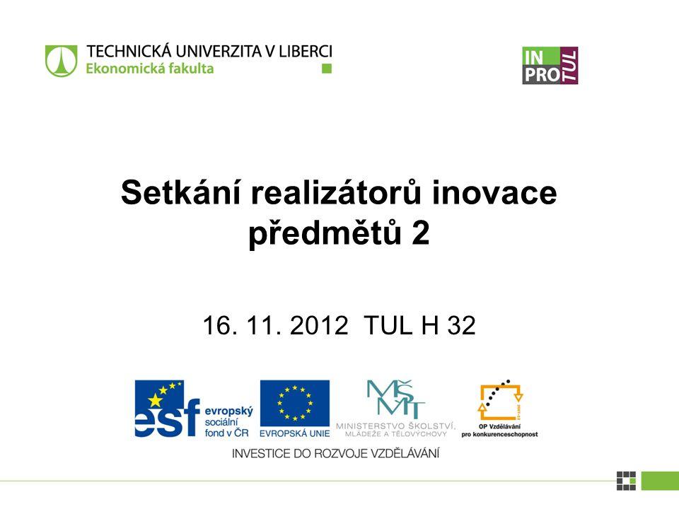 16. 11. 2012 TUL H 32 Setkání realizátorů inovace předmětů 2