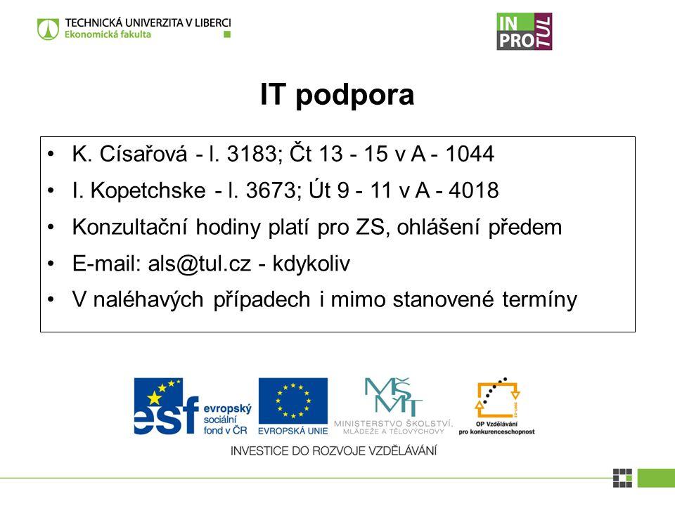IT podpora K. Císařová - l. 3183; Čt 13 - 15 v A - 1044 I.