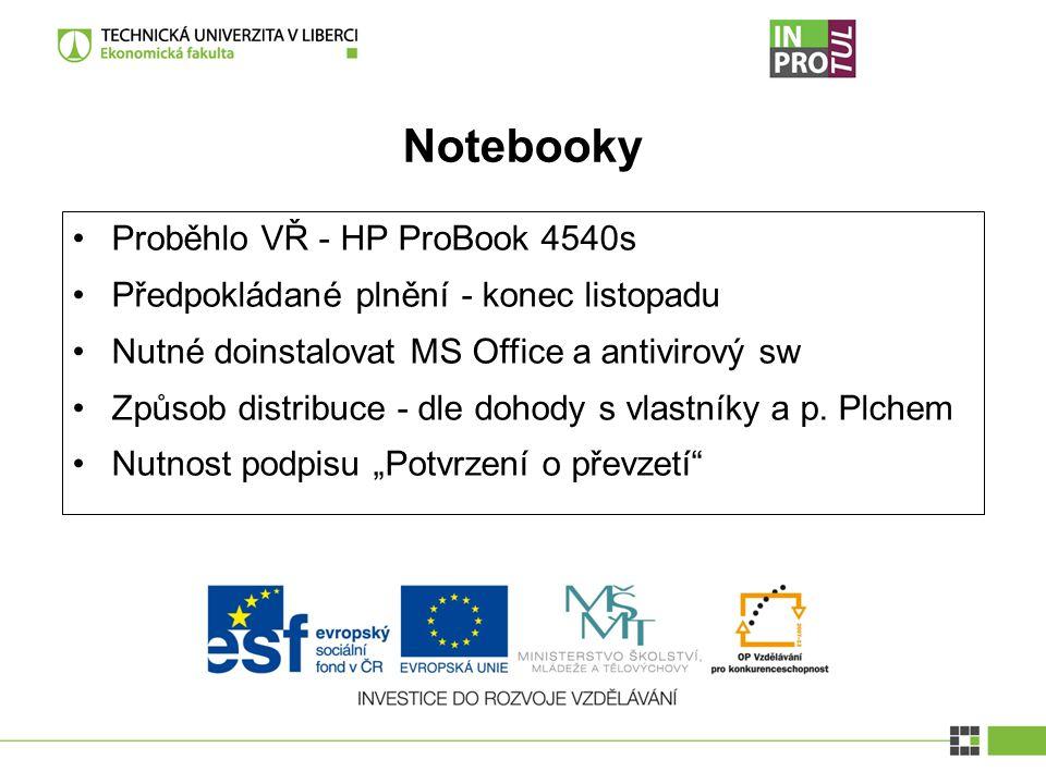 Notebooky Proběhlo VŘ - HP ProBook 4540s Předpokládané plnění - konec listopadu Nutné doinstalovat MS Office a antivirový sw Způsob distribuce - dle dohody s vlastníky a p.