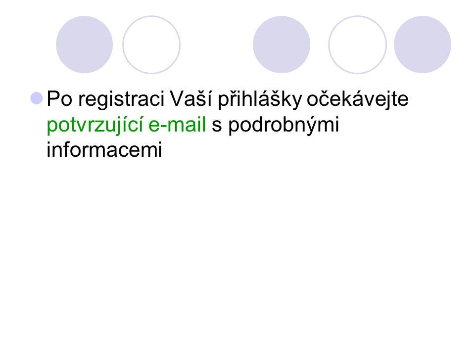 Po registraci Vaší přihlášky očekávejte potvrzující e-mail s podrobnými informacemi