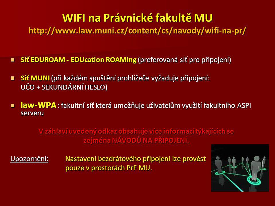 WIFI na Právnické fakultě MU http://www.law.muni.cz/content/cs/navody/wifi-na-pr/ Síť EDUROAM - EDUcation ROAMing (preferovaná síť pro připojení) Síť
