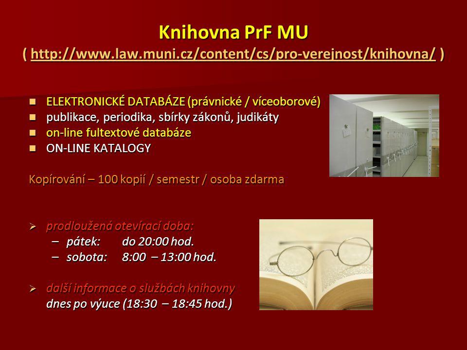Knihovna PrF MU ( http://www.law.muni.cz/content/cs/pro-verejnost/knihovna/ ) http://www.law.muni.cz/content/cs/pro-verejnost/knihovna/ ELEKTRONICKÉ D