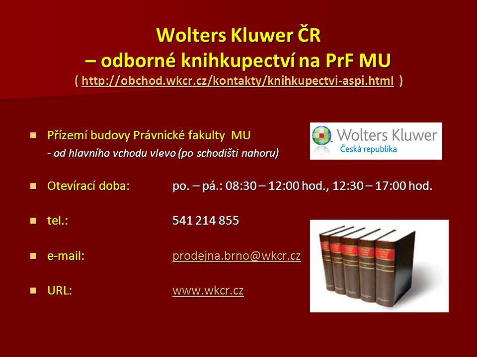 Wolters Kluwer ČR – odborné knihkupectví na PrF MU ( http://obchod.wkcr.cz/kontakty/knihkupectvi-aspi.html ) http://obchod.wkcr.cz/kontakty/knihkupect