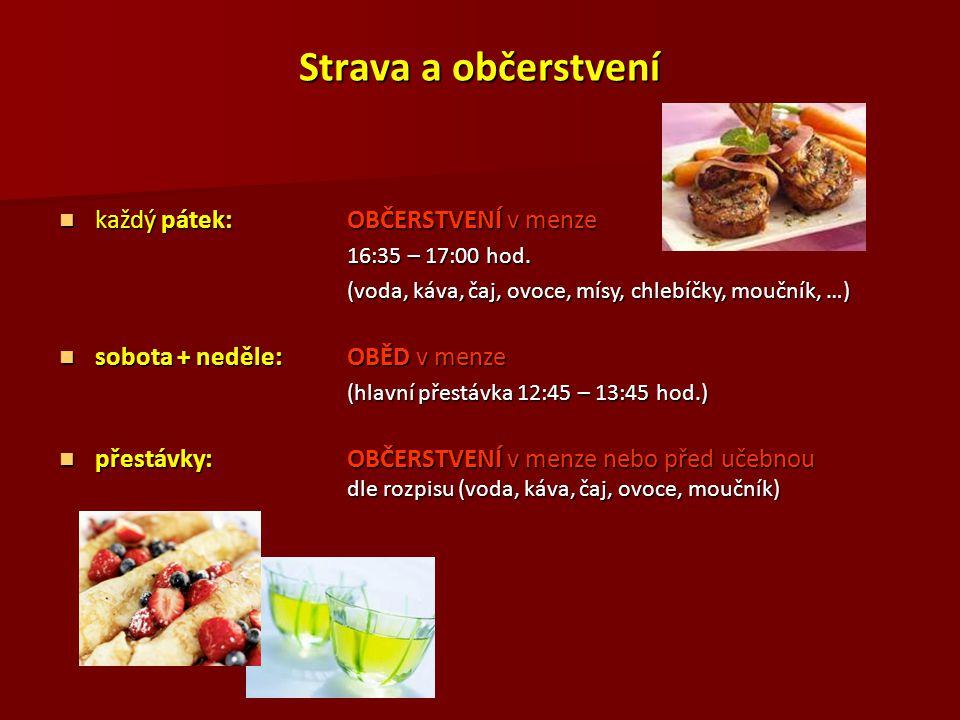 Strava a občerstvení každý pátek:OBČERSTVENÍ v menze každý pátek:OBČERSTVENÍ v menze 16:35 – 17:00 hod. (voda, káva, čaj, ovoce, mísy, chlebíčky, mouč