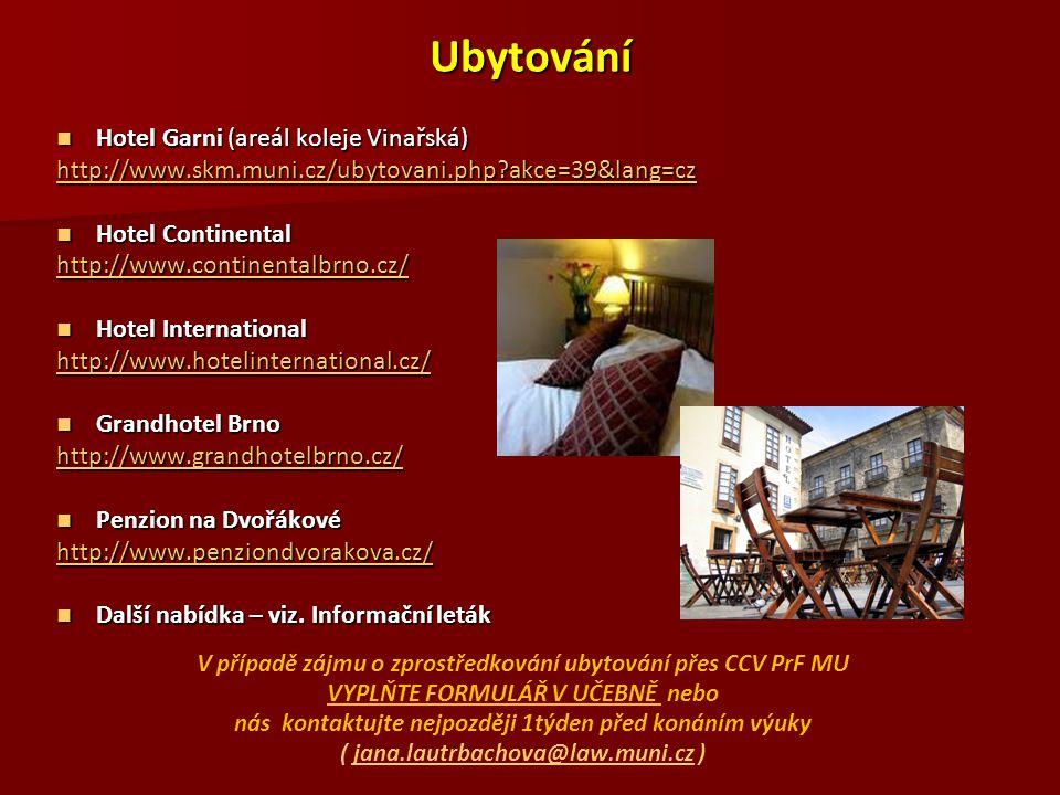 Ubytování Hotel Garni (areál koleje Vinařská) Hotel Garni (areál koleje Vinařská) http://www.skm.muni.cz/ubytovani.php?akce=39&lang=cz Hotel Continent