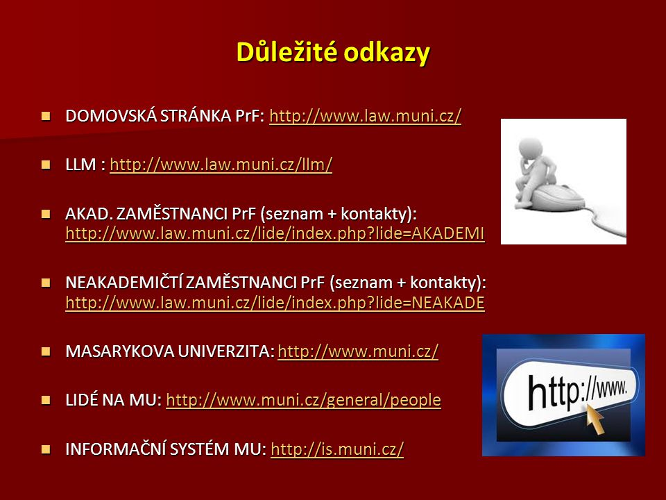 Důležité odkazy DOMOVSKÁ STRÁNKA PrF: http://www.law.muni.cz/ DOMOVSKÁ STRÁNKA PrF: http://www.law.muni.cz/http://www.law.muni.cz/ LLM : http://www.la