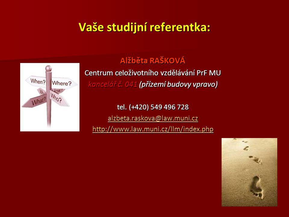 Vaše studijní referentka: Alžběta RAŠKOVÁ Centrum celoživotního vzdělávání PrF MU kancelář č. 041 (přízemí budovy vpravo) tel. (+420) 549 496 728 alzb