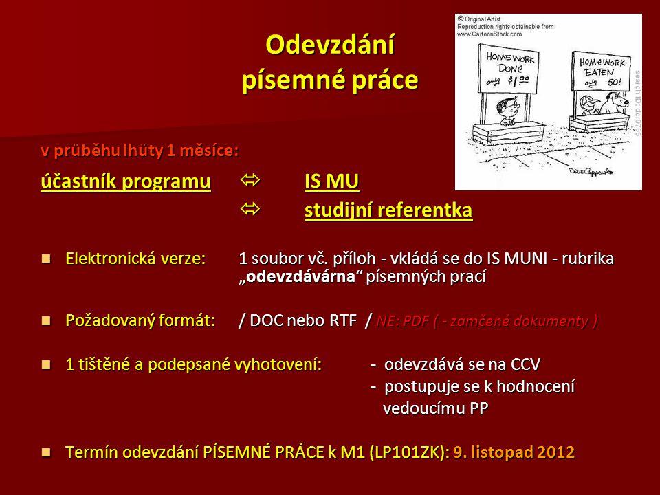 Odevzdání písemné práce v průběhu lhůty 1 měsíce: účastník programu  IS MU  studijní referentka Elektronická verze:1 soubor vč. příloh - vkládá se d