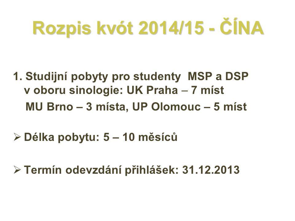Rozpis kvót 2014/15 - ČÍNA 1. Studijní pobyty pro studenty MSP a DSP v oboru sinologie: UK Praha – 7 míst MU Brno – 3 místa, UP Olomouc – 5 míst  Dél