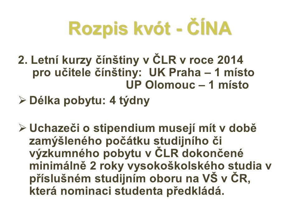 Rozpis kvót - ČÍNA 2. Letní kurzy čínštiny v ČLR v roce 2014 pro učitele čínštiny: UK Praha – 1 místo UP Olomouc – 1 místo  Délka pobytu: 4 týdny  U