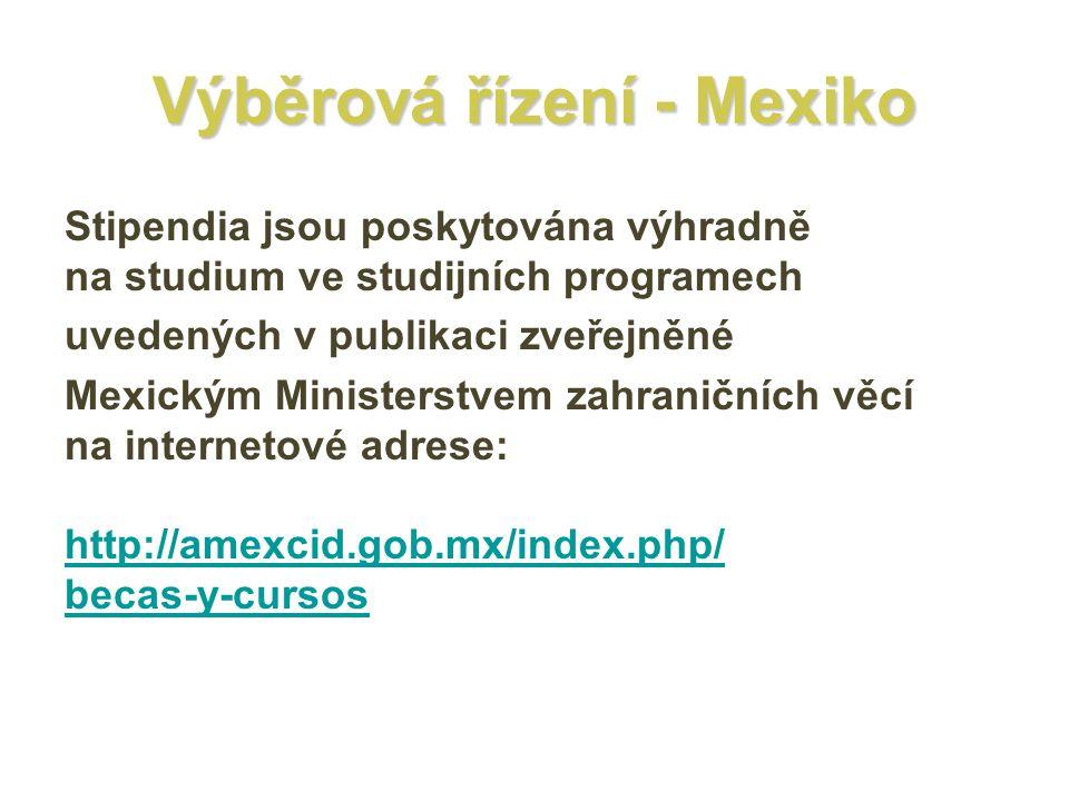 Výběrová řízení - Mexiko Stipendia jsou poskytována výhradně na studium ve studijních programech uvedených v publikaci zveřejněné Mexickým Ministerstvem zahraničních věcí na internetové adrese: http://amexcid.gob.mx/index.php/ becas-y-cursos