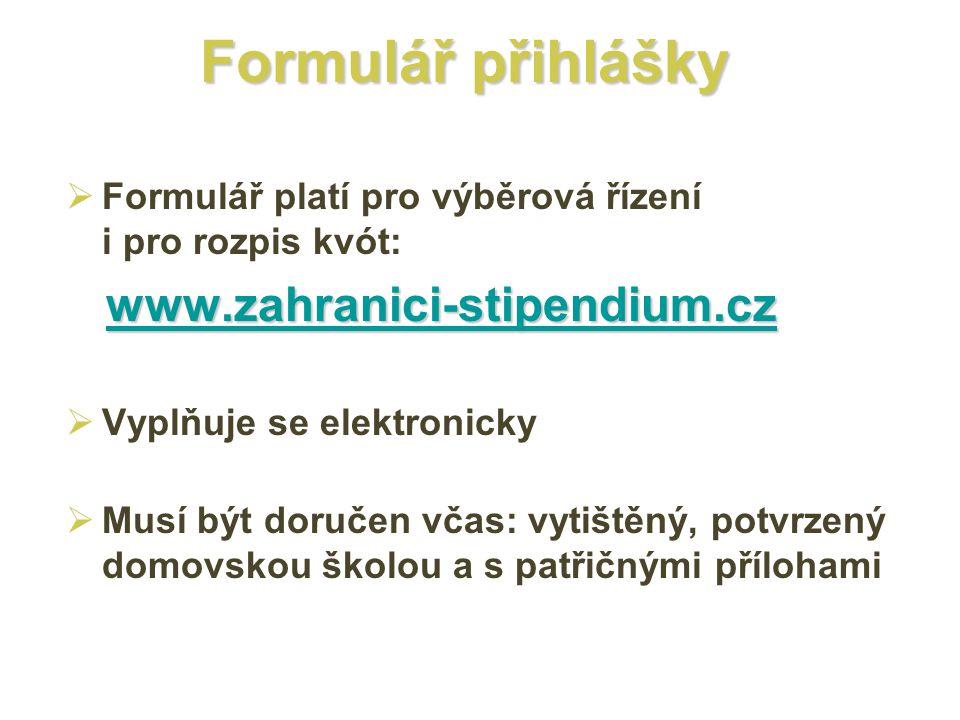 Formulář přihlášky  Formulář platí pro výběrová řízení i pro rozpis kvót: www.zahranici-stipendium.cz www.zahranici-stipendium.czwww.zahranici-stipen