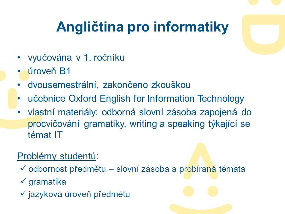 Angličtina pro informatiky vyučována v 1. ročníku úroveň B1 dvousemestrální, zakončeno zkouškou učebnice Oxford English for Information Technology vla