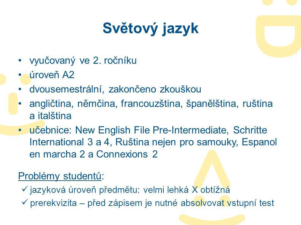 Světový jazyk vyučovaný ve 2. ročníku úroveň A2 dvousemestrální, zakončeno zkouškou angličtina, němčina, francouzština, španělština, ruština a italšti