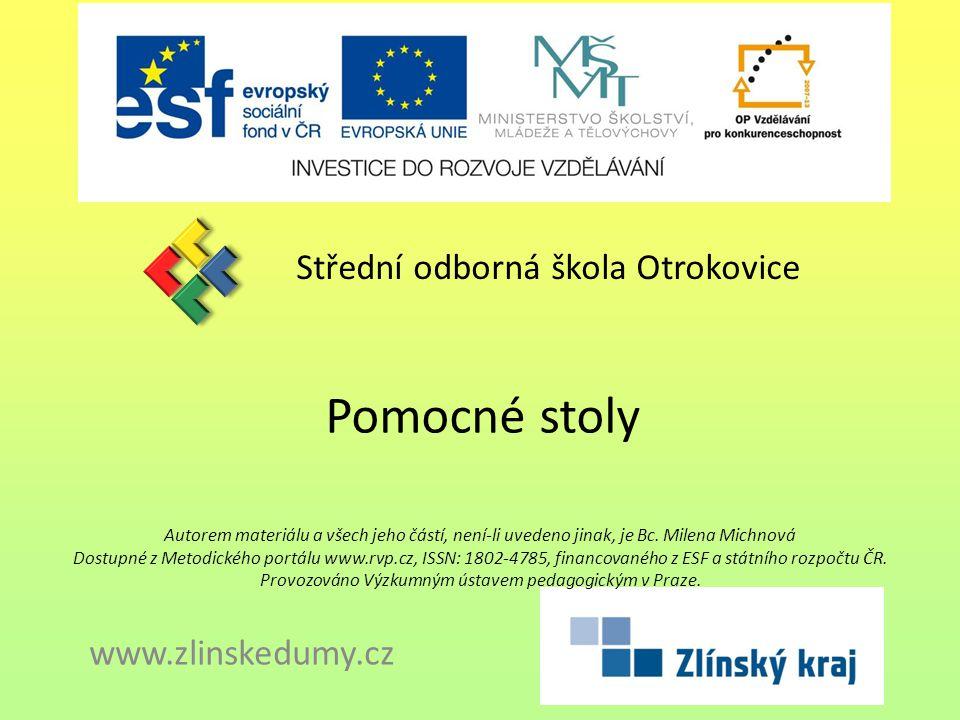Pomocné stoly Střední odborná škola Otrokovice www.zlinskedumy.cz Autorem materiálu a všech jeho částí, není-li uvedeno jinak, je Bc. Milena Michnová
