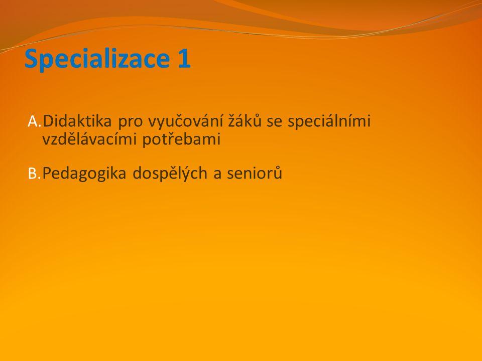 Specializace 1 A. Didaktika pro vyučování žáků se speciálními vzdělávacími potřebami B. Pedagogika dospělých a seniorů