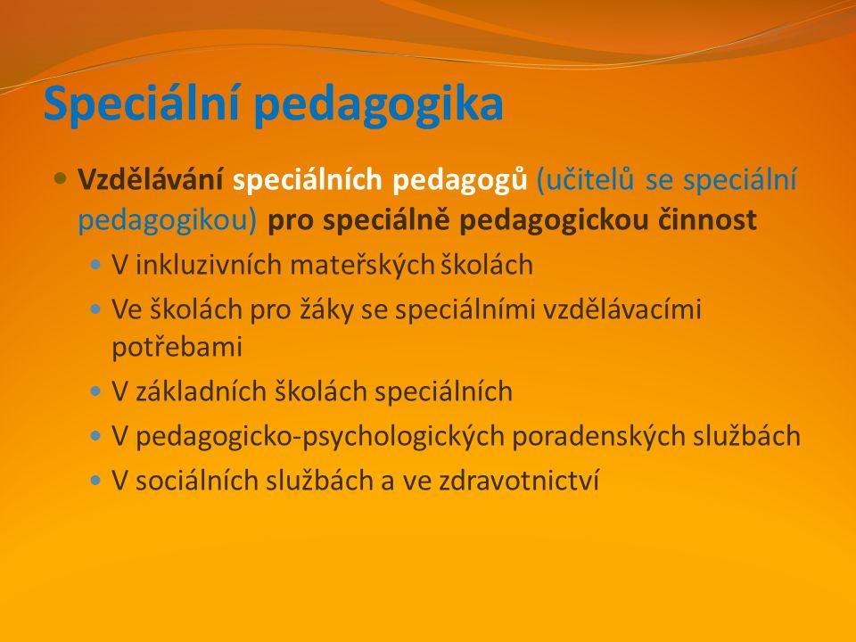 Speciální pedagogika Vzdělávání speciálních pedagogů (učitelů se speciální pedagogikou) pro speciálně pedagogickou činnost V inkluzivních mateřských š