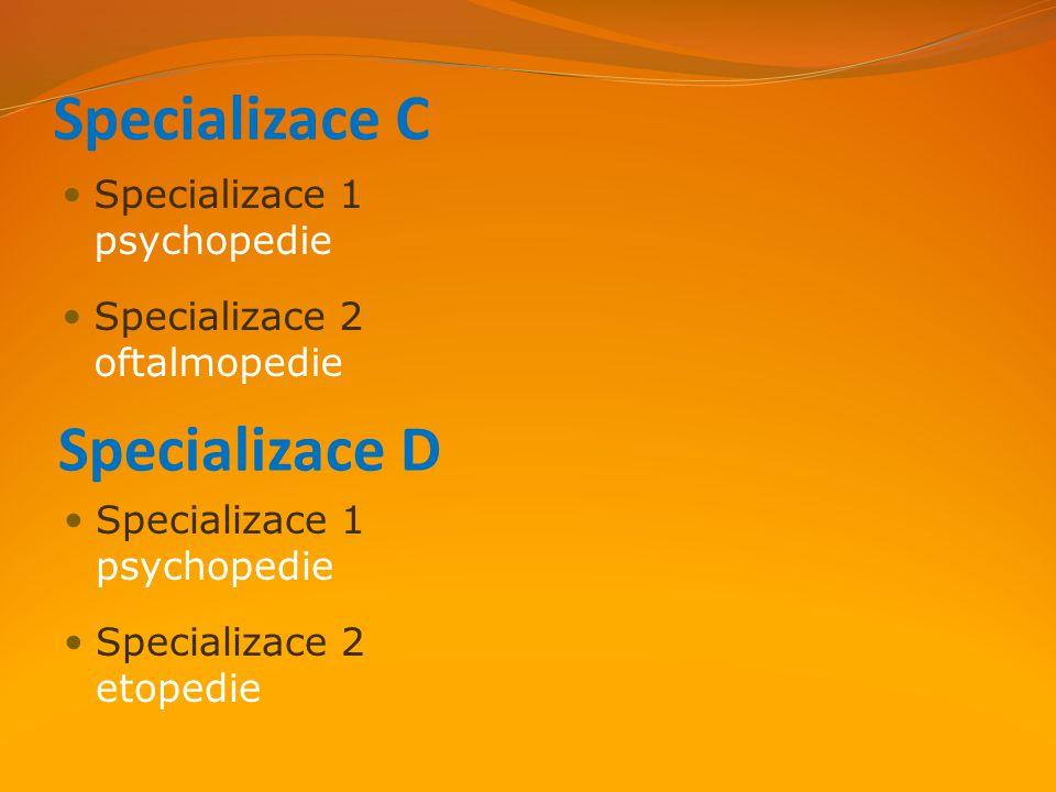 Specializace C Specializace 1 psychopedie Specializace 2 oftalmopedie Specializace D Specializace 1 psychopedie Specializace 2 etopedie