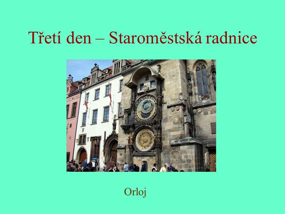 Třetí den – Staroměstská radnice Orloj