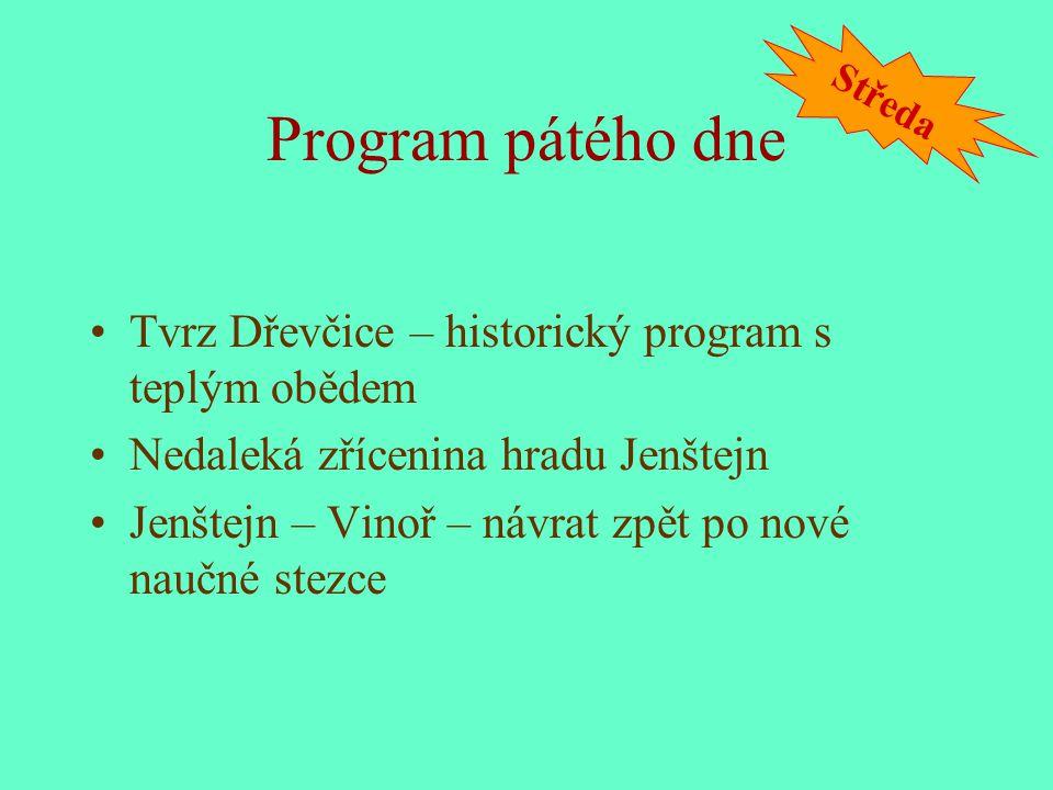 Program pátého dne Tvrz Dřevčice – historický program s teplým obědem Nedaleká zřícenina hradu Jenštejn Jenštejn – Vinoř – návrat zpět po nové naučné stezce Středa