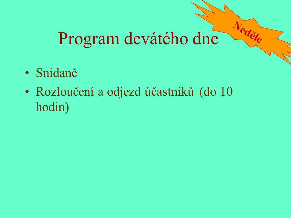 Program devátého dne Snídaně Rozloučení a odjezd účastníků (do 10 hodin) Neděle