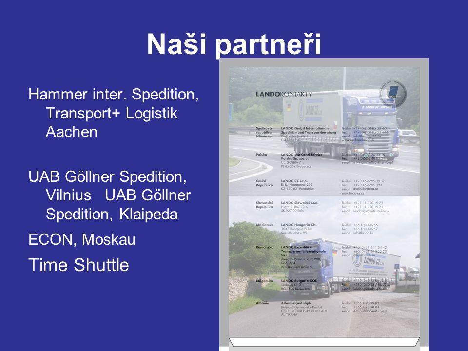 Naši partneři Hammer inter. Spedition, Transport+ Logistik Aachen UAB Göllner Spedition, Vilnius UAB Göllner Spedition, Klaipeda ECON, Moskau Time Shu