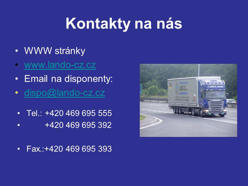 Kontakty na nás WWW stránky www.lando-cz.cz Email na disponenty: dispo@lando-cz.cz Tel.: +420 469 695 555 +420 469 695 392 Fax.:+420 469 695 393