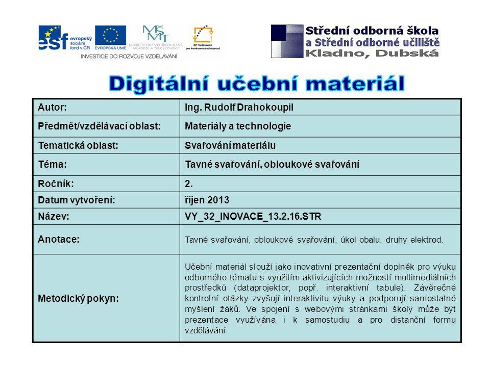 Autor:Ing. Rudolf Drahokoupil Předmět/vzdělávací oblast:Materiály a technologie Tematická oblast:Svařování materiálu Téma:Tavné svařování, obloukové s
