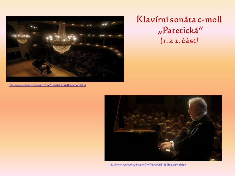 """Klavírní sonáta c-moll """"Patetická"""" (1. a 2. část) http://www.youtube.com/watch?v=WeAc0oh818s&feature=related http://www.youtube.com/watch?v=79gzdskOGu"""