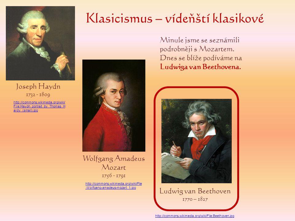 Klasicismus – vídeňští klasikové Minule jsme se seznámili podrobněji s Mozartem. Dnes se blíže podíváme na Ludwiga van Beethovena. Joseph Haydn 1732 -