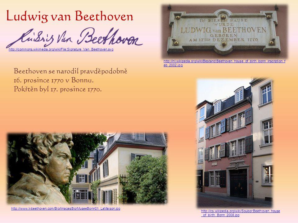 Ludwig van Beethoven Beethoven se narodil pravděpodobně 16. prosince 1770 v Bonnu. Pokřtěn byl 17. prosince 1770. http://commons.wikimedia.org/wiki/Fi