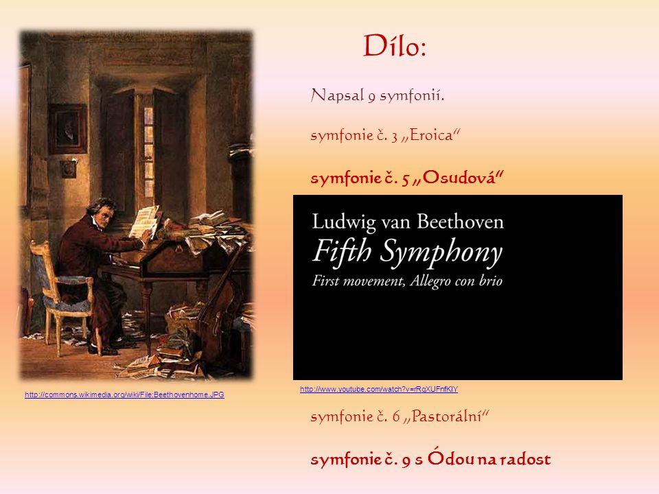 """Dílo: Napsal 9 symfonií. symfonie č. 3 """"Eroica"""" symfonie č. 5 """"Osudová"""" symfonie č. 6 """"Pastorální"""" symfonie č. 9 s Ódou na radost http://commons.wikim"""