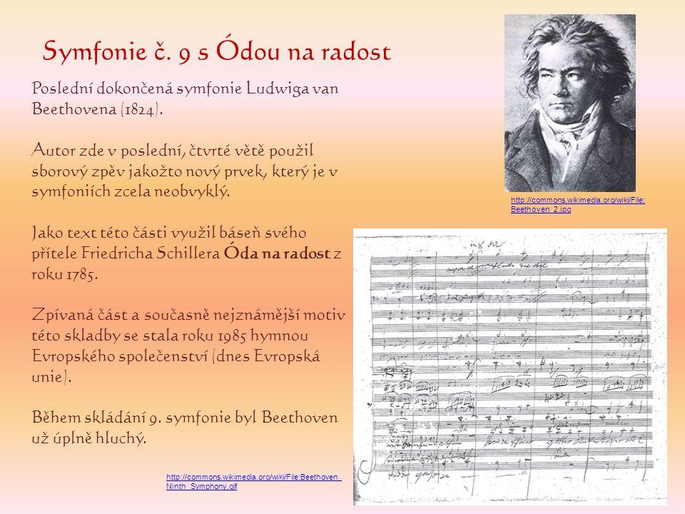 Symfonie č. 9 s Ódou na radost Poslední dokončená symfonie Ludwiga van Beethovena (1824). Autor zde v poslední, čtvrté větě použil sborový zpěv jakožt