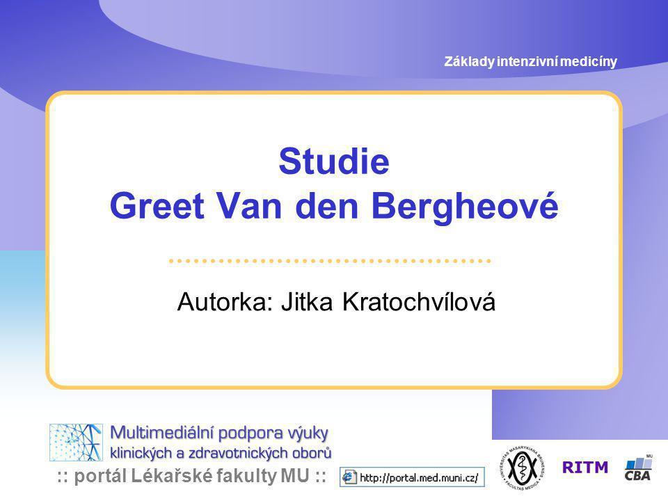 :: portál Lékařské fakulty MU :: Studie Greet Van den Bergheové Autorka: Jitka Kratochvílová Základy intenzivní medicíny