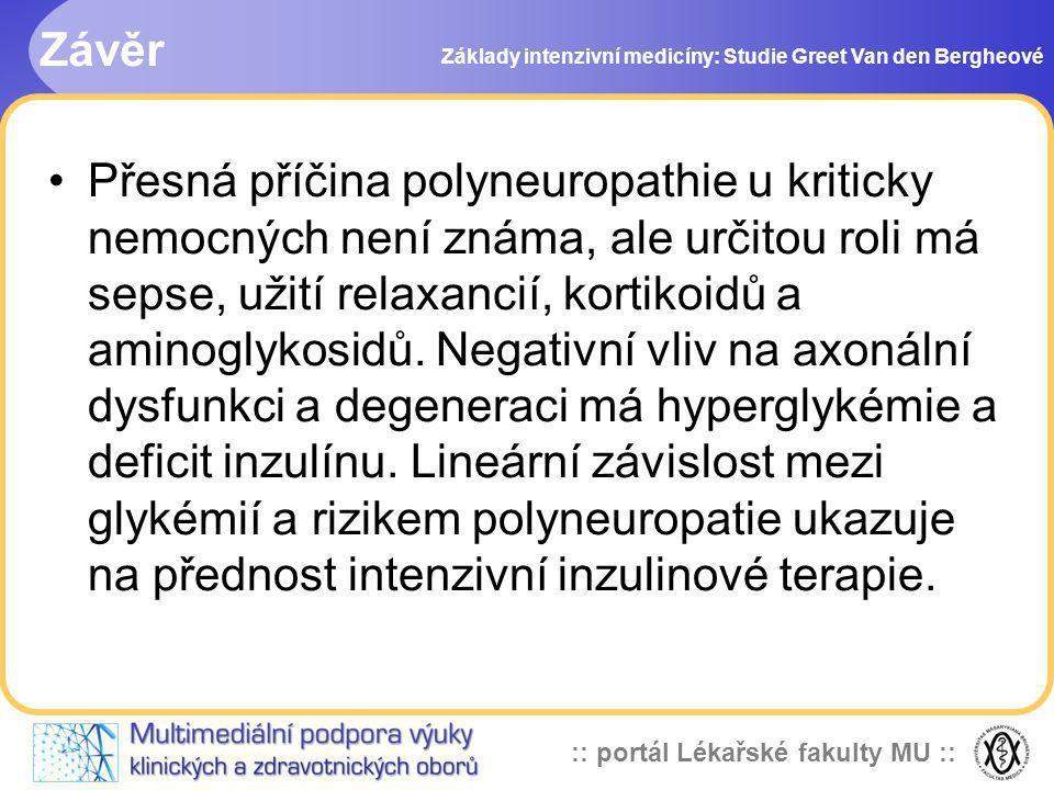 :: portál Lékařské fakulty MU :: Závěr Základy intenzivní medicíny: Studie Greet Van den Bergheové Přesná příčina polyneuropathie u kriticky nemocných