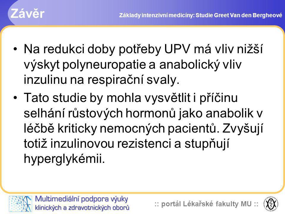 :: portál Lékařské fakulty MU :: Závěr Základy intenzivní medicíny: Studie Greet Van den Bergheové Na redukci doby potřeby UPV má vliv nižší výskyt po