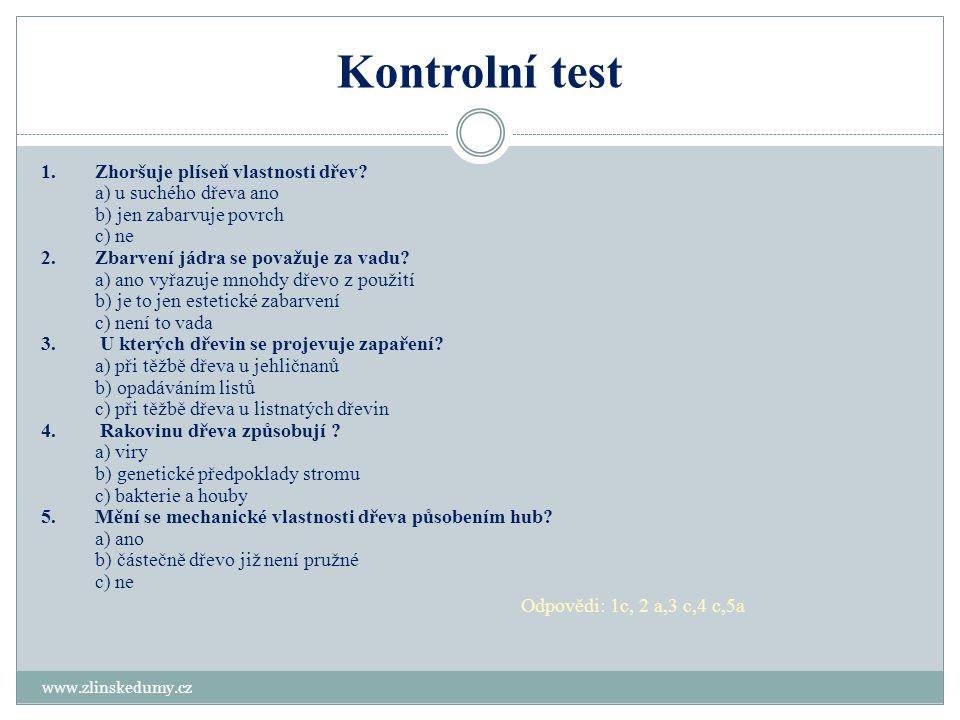 Kontrolní test www.zlinskedumy.cz 1.Zhoršuje plíseň vlastnosti dřev? a) u suchého dřeva ano b) jen zabarvuje povrch c) ne 2.Zbarvení jádra se považuje