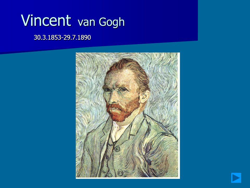 Vincent van Gogh 30.3.1853-29.7.1890 30.3.1853-29.7.1890