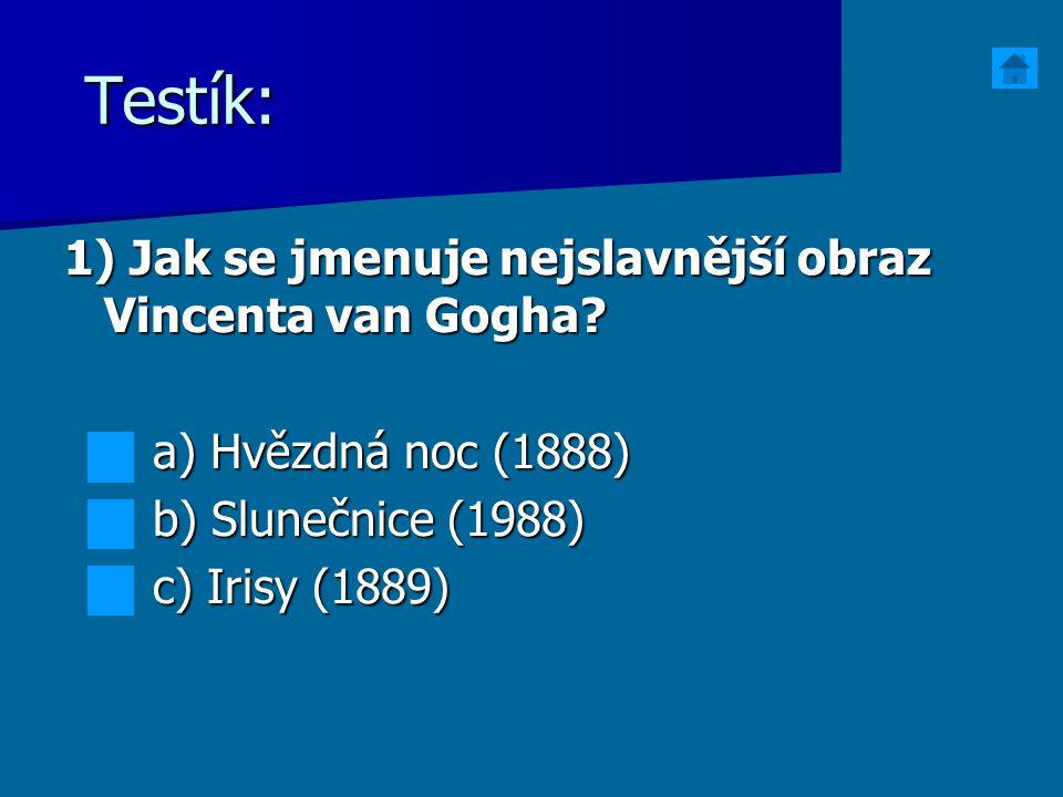 Testík: 1) Jak se jmenuje nejslavnější obraz Vincenta van Gogha? a) Hvězdná noc (1888) a) Hvězdná noc (1888) b) Slunečnice (1988) b) Slunečnice (1988)