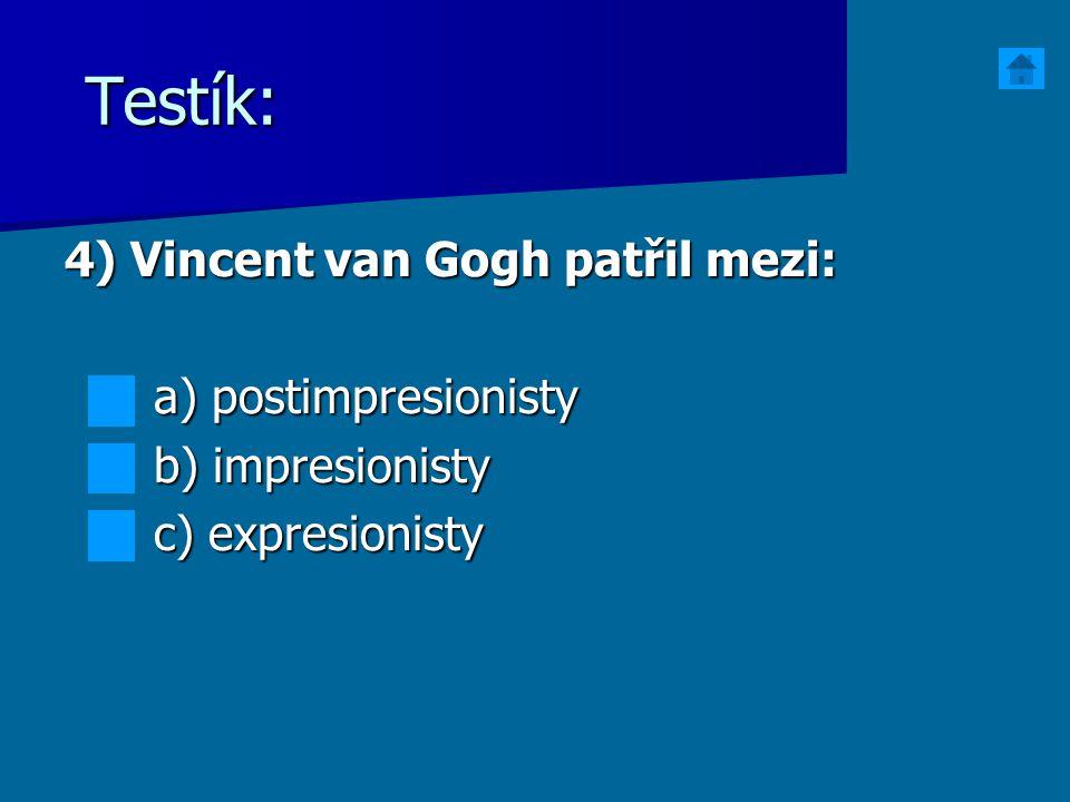 Testík: 4) Vincent van Gogh patřil mezi: a) postimpresionisty a) postimpresionisty b) impresionisty b) impresionisty c) expresionisty c) expresionisty