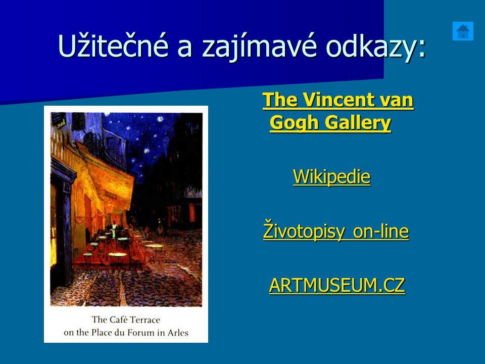 Užitečné a zajímavé odkazy: The Vincent van Gogh Gallery The Vincent van Gogh GalleryThe Vincent van Gogh GalleryThe Vincent van Gogh Gallery Wikipedi