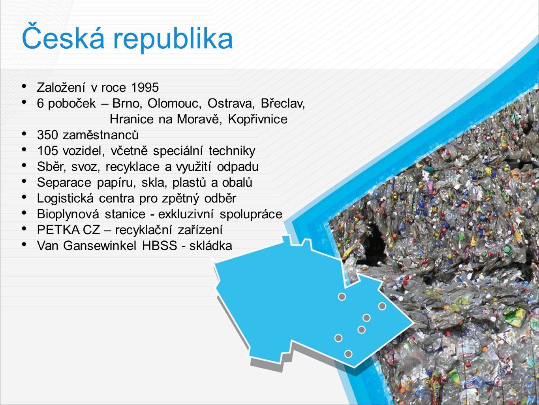 Česká republika Založení v roce 1995 6 poboček – Brno, Olomouc, Ostrava, Břeclav, Hranice na Moravě, Kopřivnice 350 zaměstnanců 105 vozidel, včetně speciální techniky Sběr, svoz, recyklace a využití odpadu Separace papíru, skla, plastů a obalů Logistická centra pro zpětný odběr Bioplynová stanice - exkluzivní spolupráce PETKA CZ – recyklační zařízení Van Gansewinkel HBSS - skládka