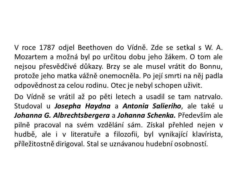 V roce 1787 odjel Beethoven do Vídně. Zde se setkal s W. A. Mozartem a možná byl po určitou dobu jeho žákem. O tom ale nejsou přesvědčivé důkazy. Brzy
