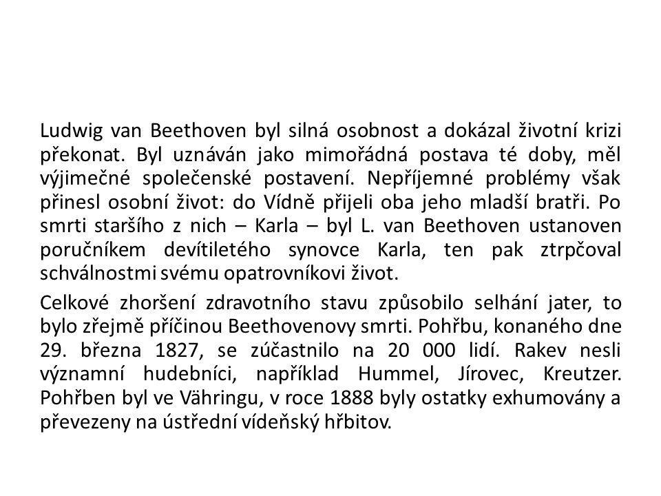 Ludwig van Beethoven byl silná osobnost a dokázal životní krizi překonat. Byl uznáván jako mimořádná postava té doby, měl výjimečné společenské postav