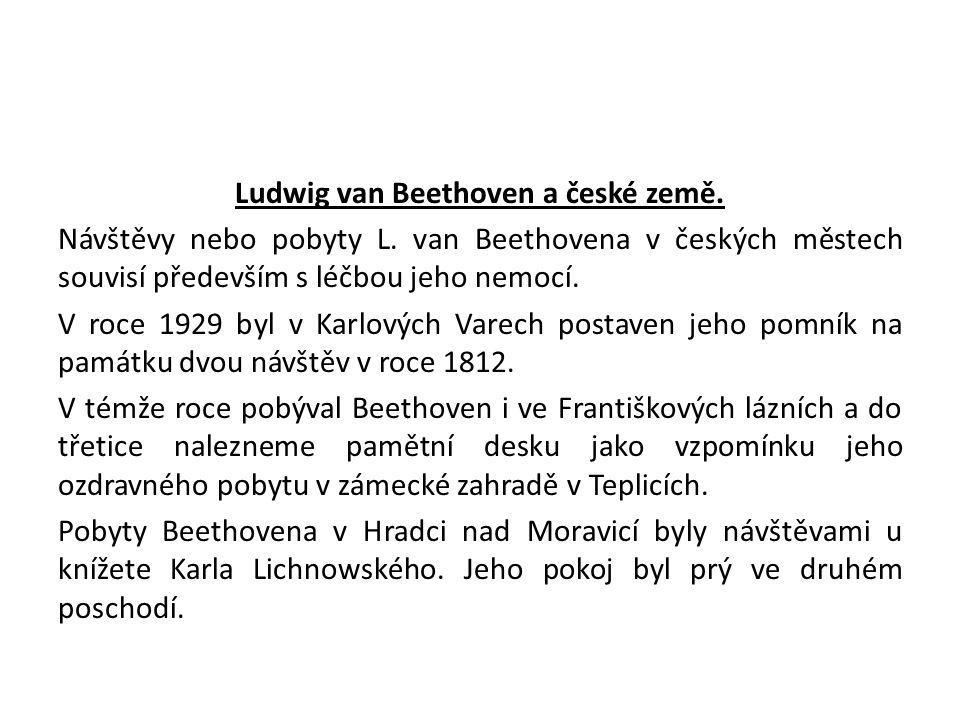 Ludwig van Beethoven a české země. Návštěvy nebo pobyty L. van Beethovena v českých městech souvisí především s léčbou jeho nemocí. V roce 1929 byl v