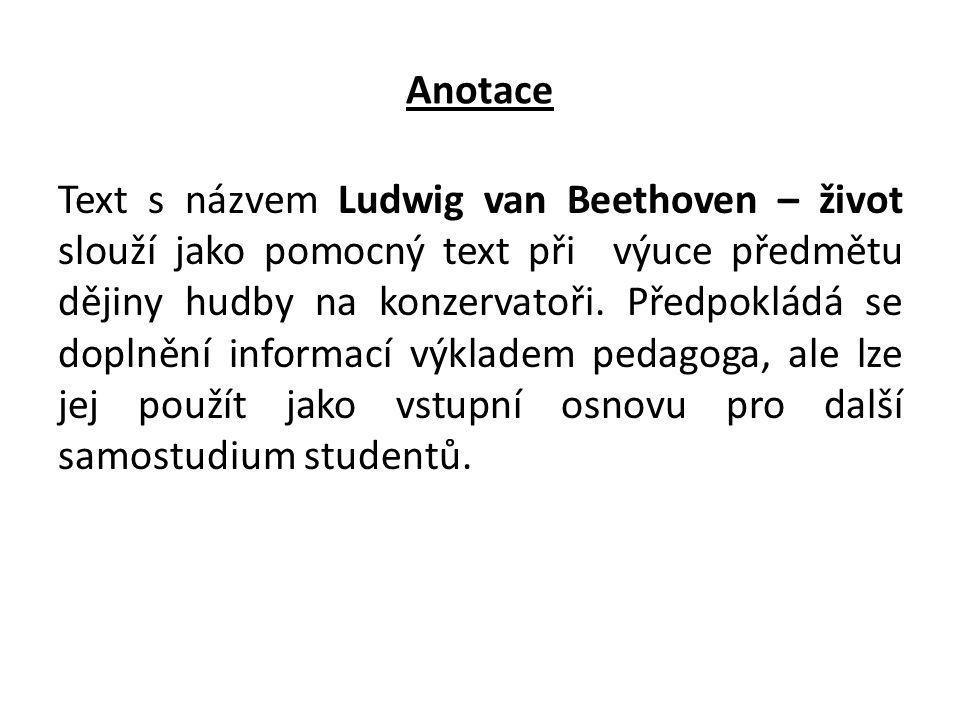 Anotace Text s názvem Ludwig van Beethoven – život slouží jako pomocný text při výuce předmětu dějiny hudby na konzervatoři. Předpokládá se doplnění i