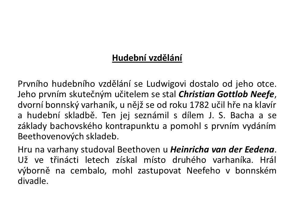 Hudební vzdělání Prvního hudebního vzdělání se Ludwigovi dostalo od jeho otce. Jeho prvním skutečným učitelem se stal Christian Gottlob Neefe, dvorní