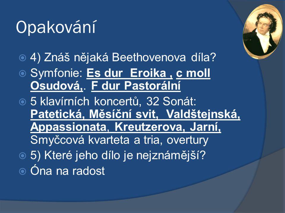 Opakování  4) Znáš nějaká Beethovenova díla?  Symfonie: Es dur Eroika, c moll Osudová,. F dur Pastorální  5 klavírních koncertů, 32 Sonát: Patetick