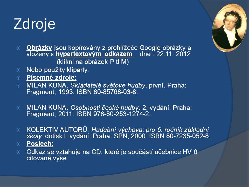 Zdroje  Obrázky jsou kopírovány z prohlížeče Google obrázky a vloženy s hypertextovým odkazem dne : 22.11. 2012 (klikni na obrázek P tl M)  Nebo pou